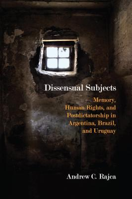 Dissensual Subjects: Memory, Human Rights, and Postdictatorship in Argentina, Brazil, and Uruguay
