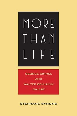 More Than Life: Georg Simmel and Walter Benjamin on Art