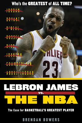 Lebron James Vs. the NBA: The Case for Basketball's Greatest Player