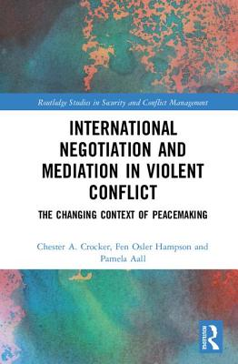 International Negotiation and Mediation in Violent Conflict: The Changing Context of Peacemaking