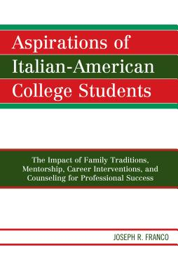 Aspirations of Italian-American College Students: The Impact of Family Traditions, Mentorship, Career Interventions, and Counsel