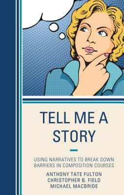 Tell Me a Story: Using Narratives to Break Down Barriers in Composition Courses