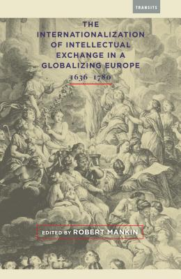 The Internationalization of Intellectual Exchange in a Globalizing Europe 1636-1780