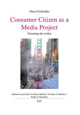 Consumer Citizen As a Media Project: Dreaming the Reality