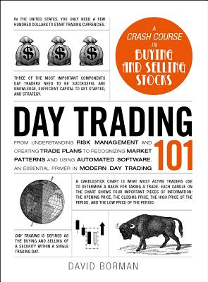 Day Trading 101: From Understanding Risk Management and Creating Trade Plans to Recognizing Market P