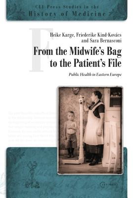 From the Midwife's Bag to the Patient's File: Public Health in Eastern Europe