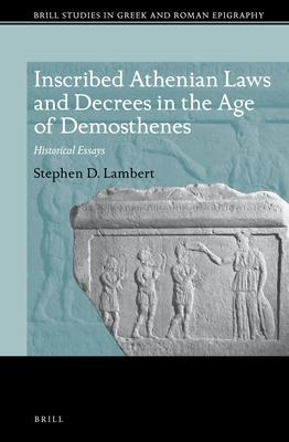 Inscribed Athenian Laws and Decrees in the Age of Demosthenes: Historical Essays