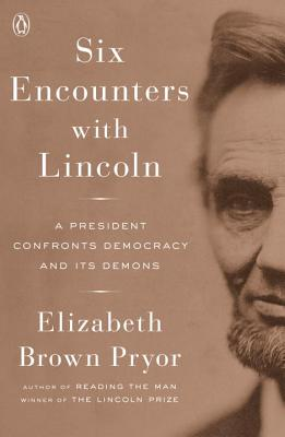 Six Encounters With Lincoln: A President Confronts Democracy and Its Demons