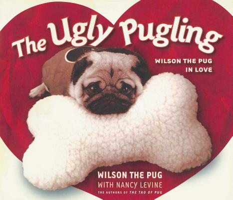 The Ugly Pugling: Wilson the Pug in Love