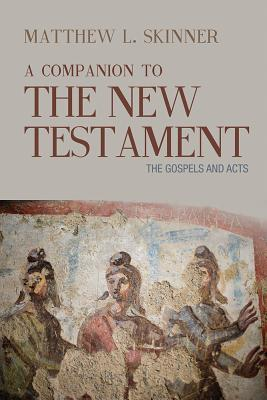 A Companion to the New Testament: The Gospels and Acts