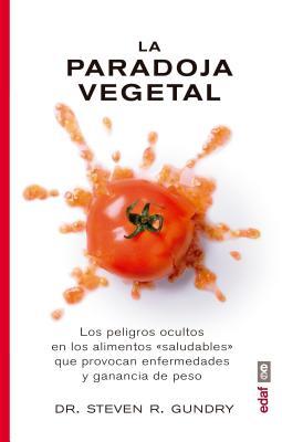 La paradoja vegetal / The Plant Paradox: Los Peligros Ocultos En Los Alimentos Saludables Que Provocan Enfermedades Y Ganancia D