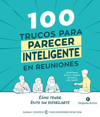 100 trucos para parecer inteligente en las reuniones / 100 Tricks To Appear Smart In Meetings: Como Tener Exito Sin Esforzarte /