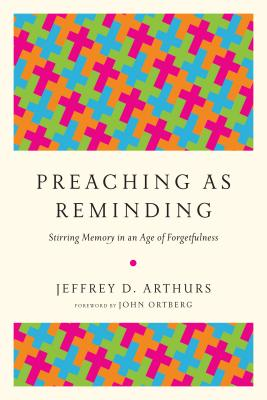 Preaching As Reminding: Stirring Memory in an Age of Forgetfulness
