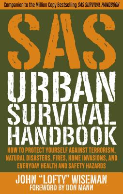 SAS Urban Survival Handbook: How to Protect Yourself Against Terrorism, Natural Disasters, Fires, Home Invasions, and Everyday H