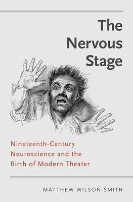 The Nervous Stage: Nineteenth-Century Neuroscience and the Birth of Modern Theatre