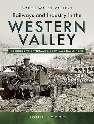 Railways and Industry in the Western Valley: Aberbeeg to Brynmawr & Ebbw Vale