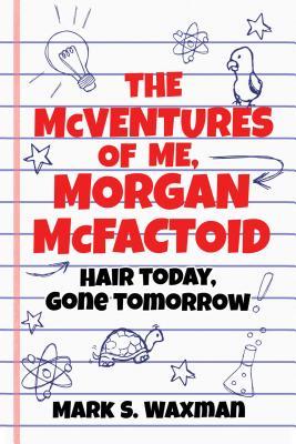 The McVentures of Me, Morgan Mcfactoid: Hair Today, Gone Tomorrow