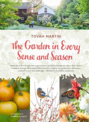 The Garden in Every Sense and Season: Gardening to Awaken Your Five Senses