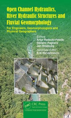 Open Channel Hydraulics, River Hydraulic Structures and Fluvial Geomorphology: For Engineers, Geomorphologists and Physical Geog