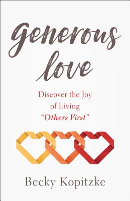 Generous Love: Discover the Joy of Loving Others First