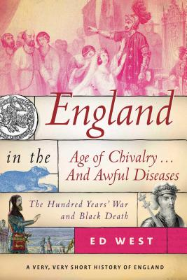 England in the Age of Chivalry... and Awful Diseases: The Hundred Years' War and Black Death