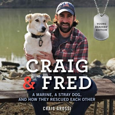 Craig & Fred: A Marine, a Stray Dog, and How They Rescued Each Other: Library Edition