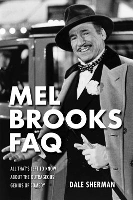 Mel Brooks Faq: All That's Left to Know About the Outrageous Genius of Comedy