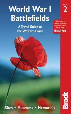 Bradt World War I Battlefields: A Travel Guide to the Western Front; Sites, Museums, Memorials
