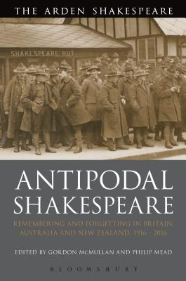 Antipodal Shakespeare: Remembering and Forgetting in Britain, Australia and New Zealand, 1916-2016