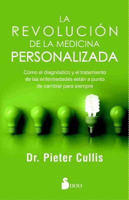 La revolución de la medicina personalizada / The Personalized Medicine Revolution: Como El Diagnostic Y El Tratamiento De Las En