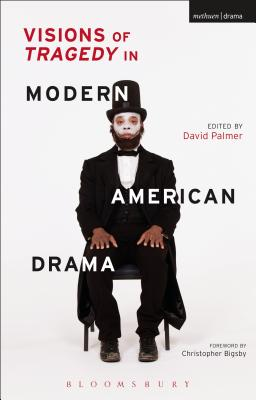 Visions of Tragedy in Modern American Drama: From O'neill to the Twenty-first Century