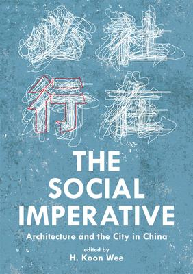 The Social Imperative: Architecture and the City in China