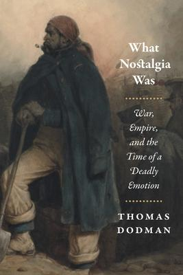 What Nostalgia Was: War, Empire, and the Time of a Deadly Emotion