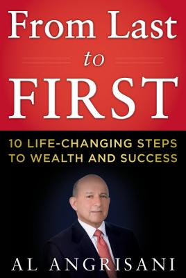 From Last to First!: 10 Life-Changing Steps to Wealth and Success