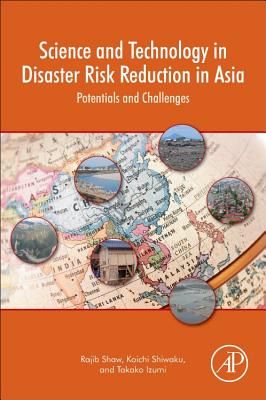 Science and Technology in Disaster Risk Reduction in Asia: Potentials and Challenges