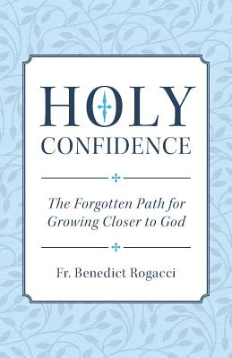 Holy Confidence: The Forgotten Path for Growing Closer to God