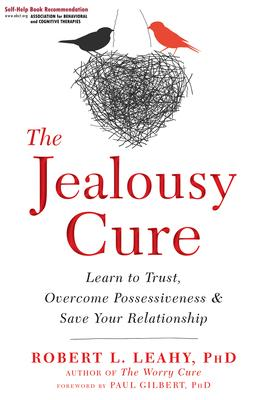 The Jealousy Cure: Learn to Trust, Overcome Possessiveness & Save Your Relationship
