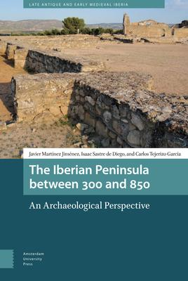 The Iberian Peninsula Between 300 and 850: An Archaeological Perspective
