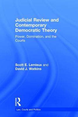 Judicial Review and Contemporary Democratic Theory: Power, Domination, and the Courts