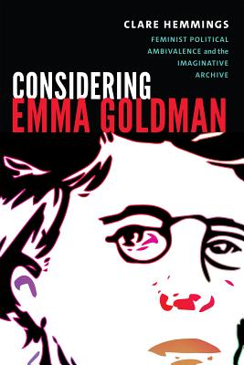 Considering Emma Goldman: Feminist Political Ambivalence & the Imaginative Archive