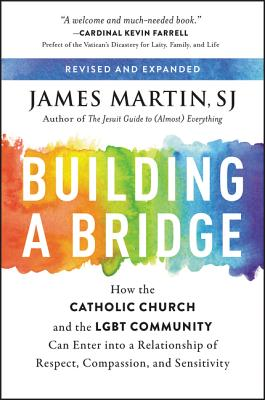Building a Bridge: How the Catholic Church and the LGBT Community Can Enter into a Relationship of Respect, Compassion, and Sens