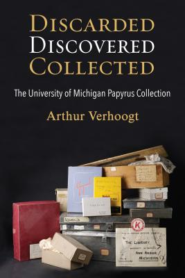 Discarded, Discovered, Collected: The University of Michigan Papyrus Collection