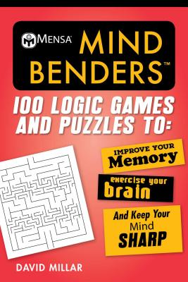 Mensa Mind Benders: 100 Logic Games and Puzzles to Improve Your Memory, Exercise Your Brain, and Keep Your Mind Sharp