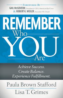 Remember Who You Are: Achieve Success. Create Balance. Experience Fulfillment.