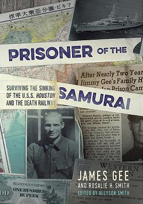Prisoner of the Samurai: Surviving the Sinking of the U.S.S. Houston and the Death Railway