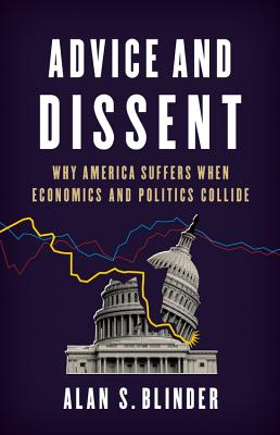 Advice and Dissent: Why America Suffers When Economists and Politics Collide