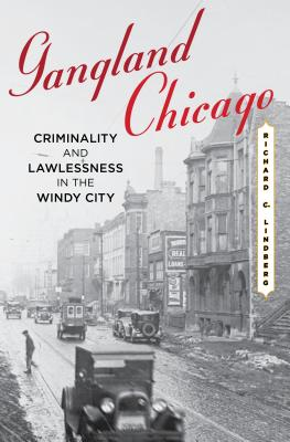 Gangland Chicago: Criminality and Lawlessness in the Windy City, 1837-1990