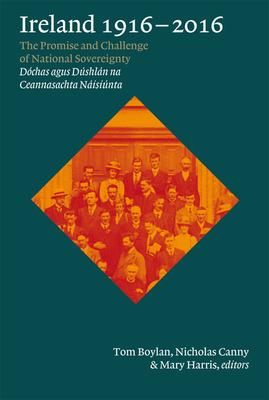Ireland 1916-2016: The Promise and Challenge of National Sovereignty