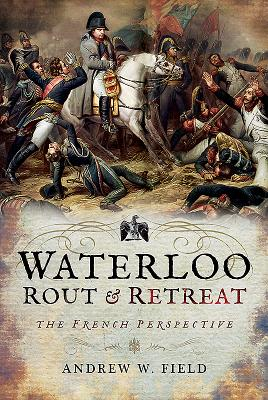 Waterloo Rout and Retreat: The French Perspective