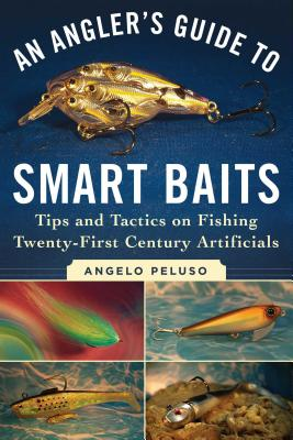 An Angler's Guide to Smart Baits: Tips and Tactics on Fishing Twenty-first Century Artificials